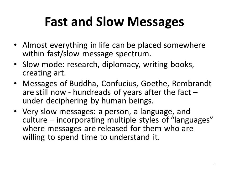 Fast and Slow Messages Almost everything in life can be placed somewhere within fast/slow message spectrum.