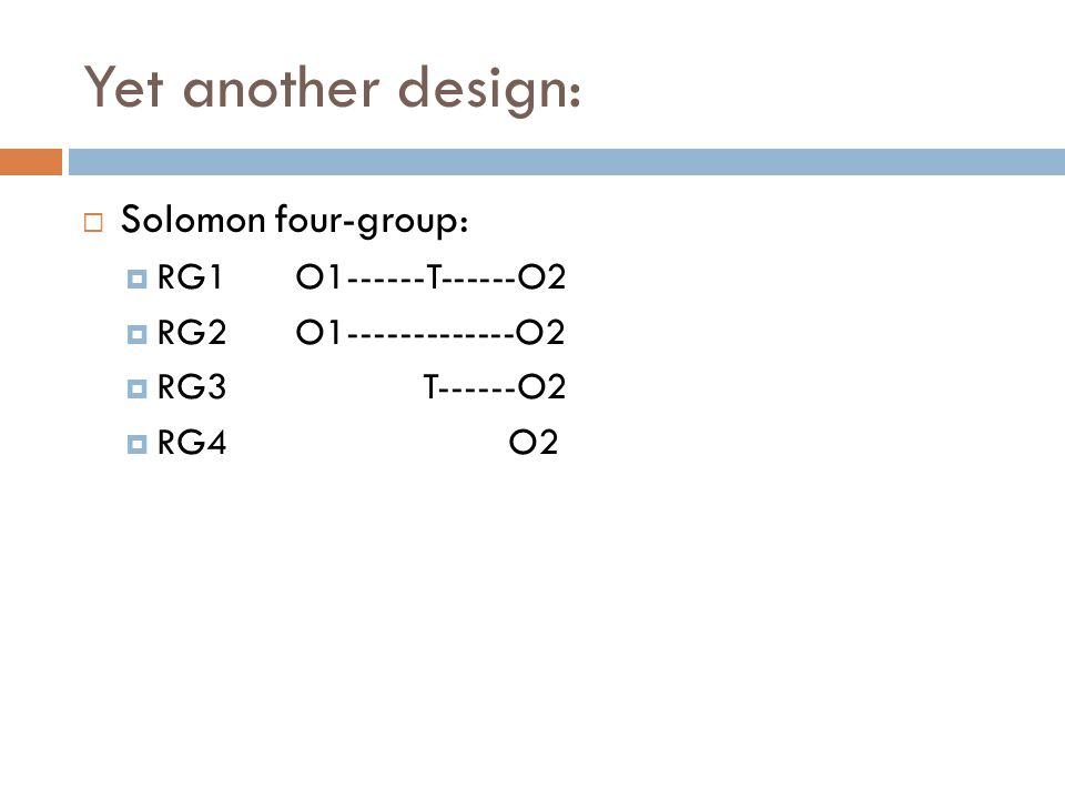 Yet another design: Solomon four-group: RG1 O1------T------O2
