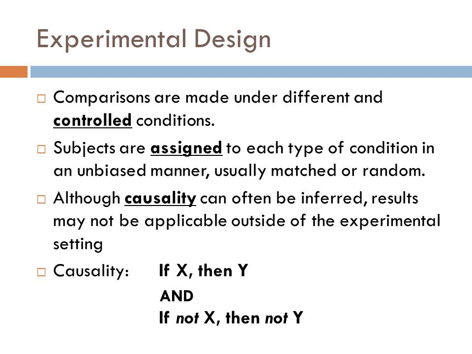 Experimental Design Comparisons are made under different and controlled conditions.
