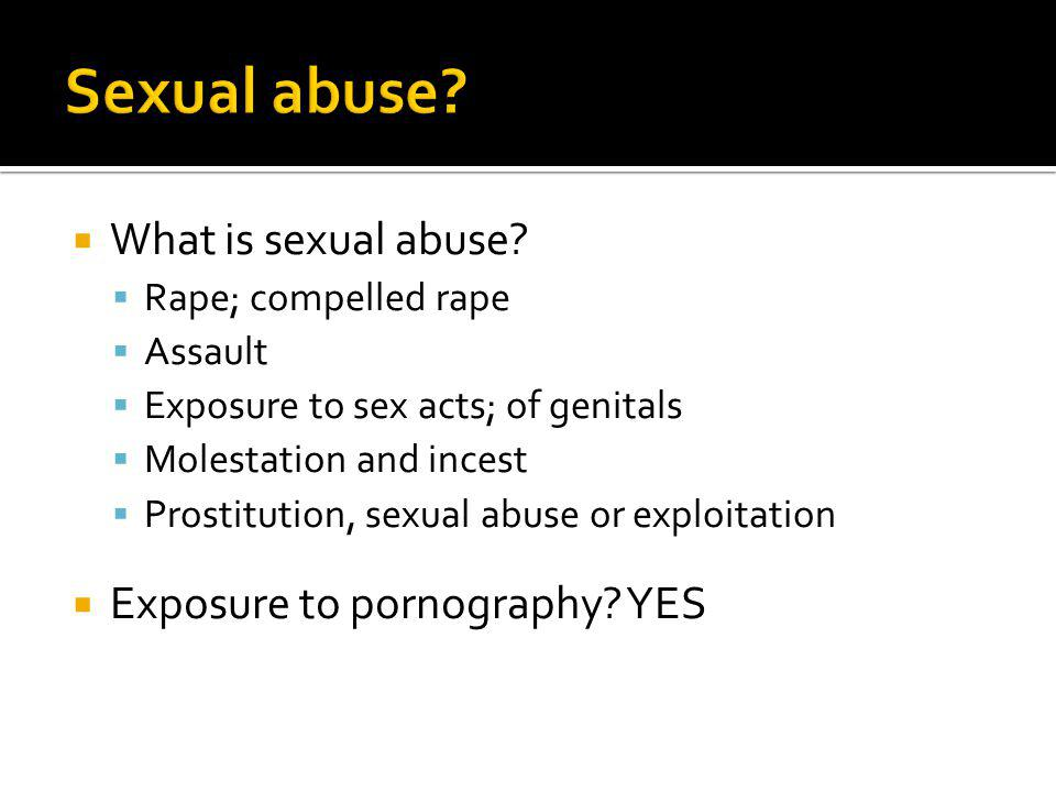 Sexual abuse What is sexual abuse Exposure to pornography YES