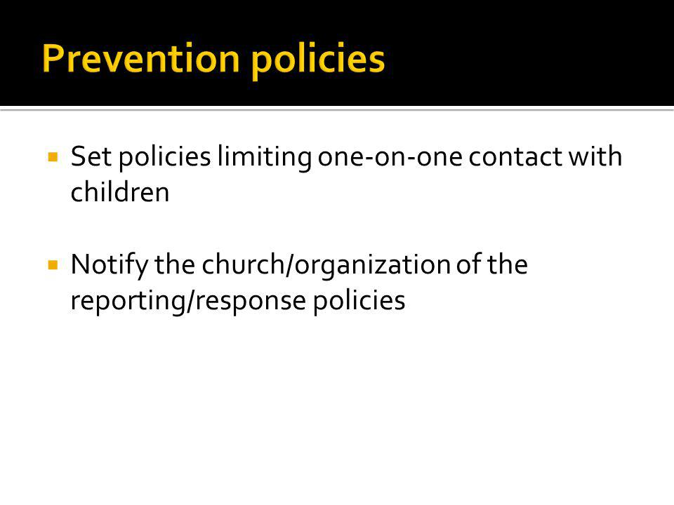 Prevention policies Set policies limiting one-on-one contact with children.