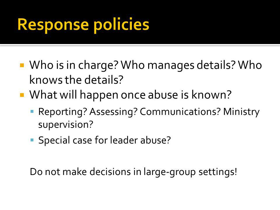 Response policies Who is in charge Who manages details Who knows the details What will happen once abuse is known