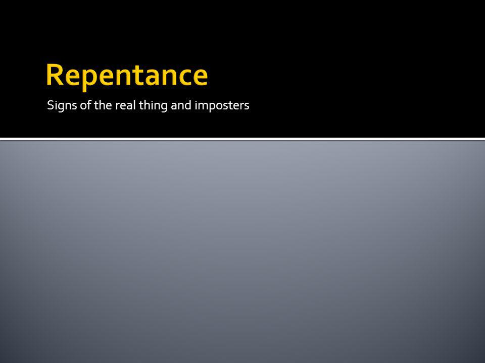Repentance Signs of the real thing and imposters