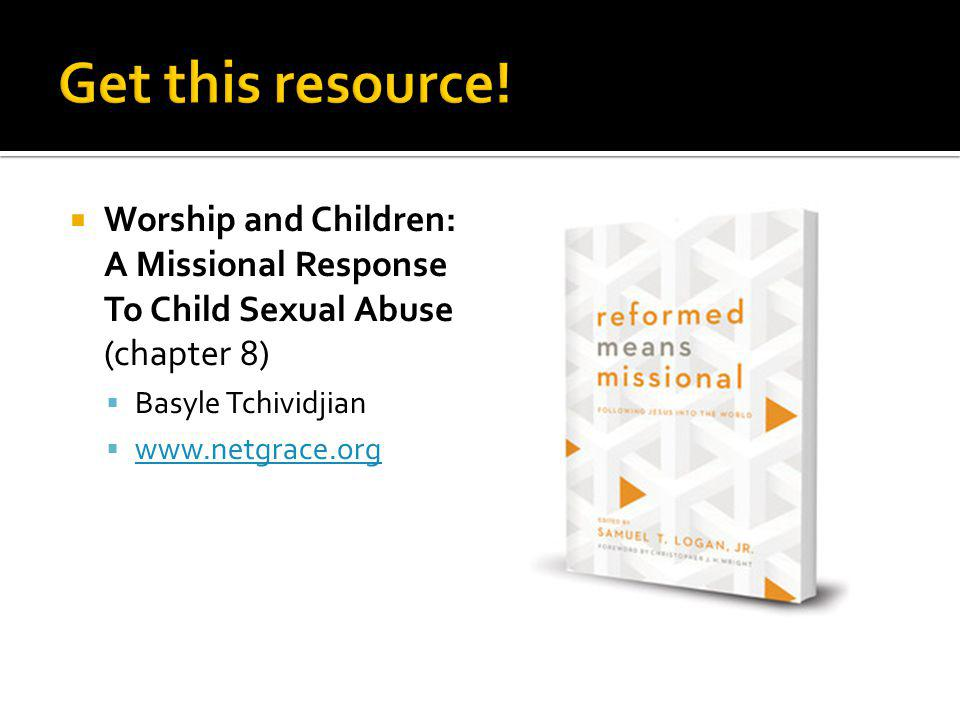 Get this resource! Worship and Children: A Missional Response To Child Sexual Abuse (chapter 8) Basyle Tchividjian.