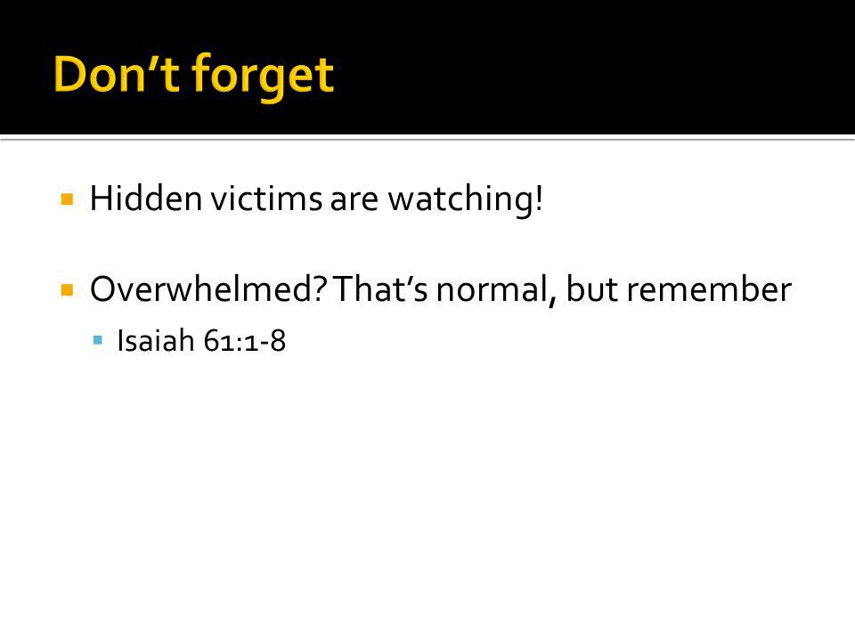 Don't forget Hidden victims are watching!