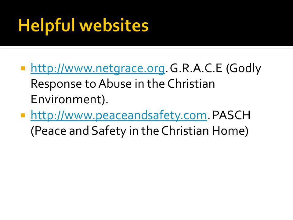 Helpful websites http://www.netgrace.org. G.R.A.C.E (Godly Response to Abuse in the Christian Environment).