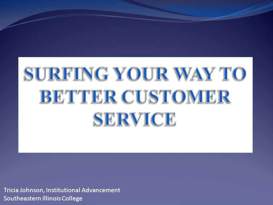 SURFING YOUR WAY TO BETTER CUSTOMER SERVICE