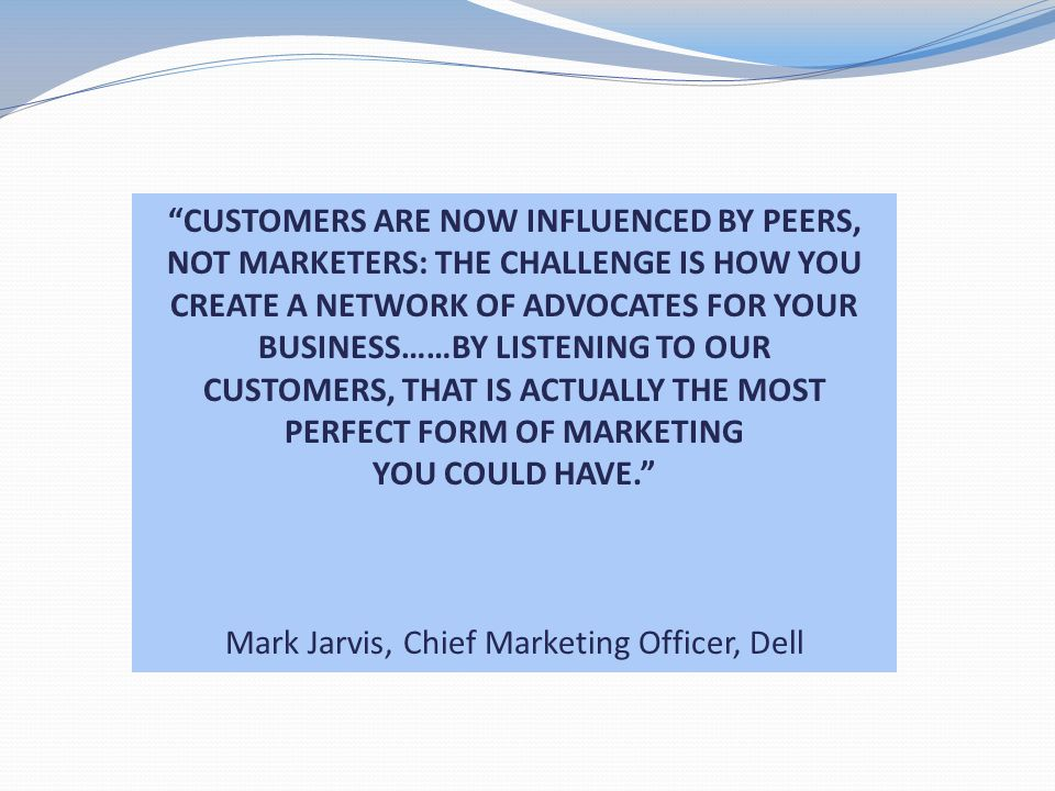 CUSTOMERS ARE NOW INFLUENCED BY PEERS,