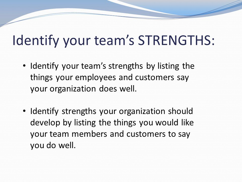 Identify your team's STRENGTHS: