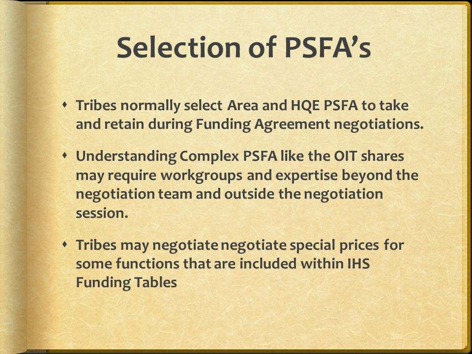 Selection of PSFA's Tribes normally select Area and HQE PSFA to take and retain during Funding Agreement negotiations.