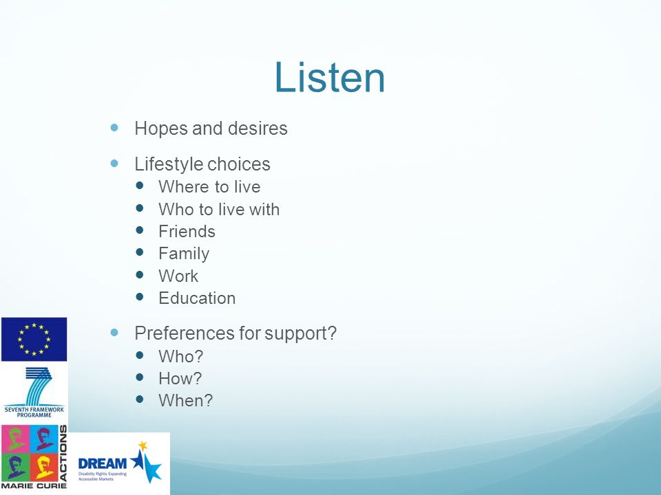 Listen Hopes and desires Lifestyle choices Preferences for support