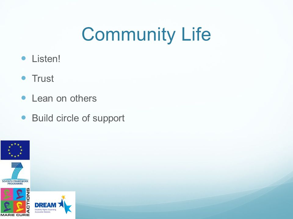 Community Life Listen! Trust Lean on others Build circle of support