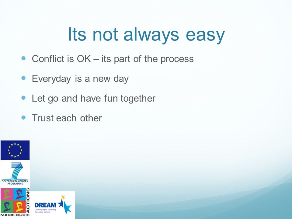 Its not always easy Conflict is OK – its part of the process