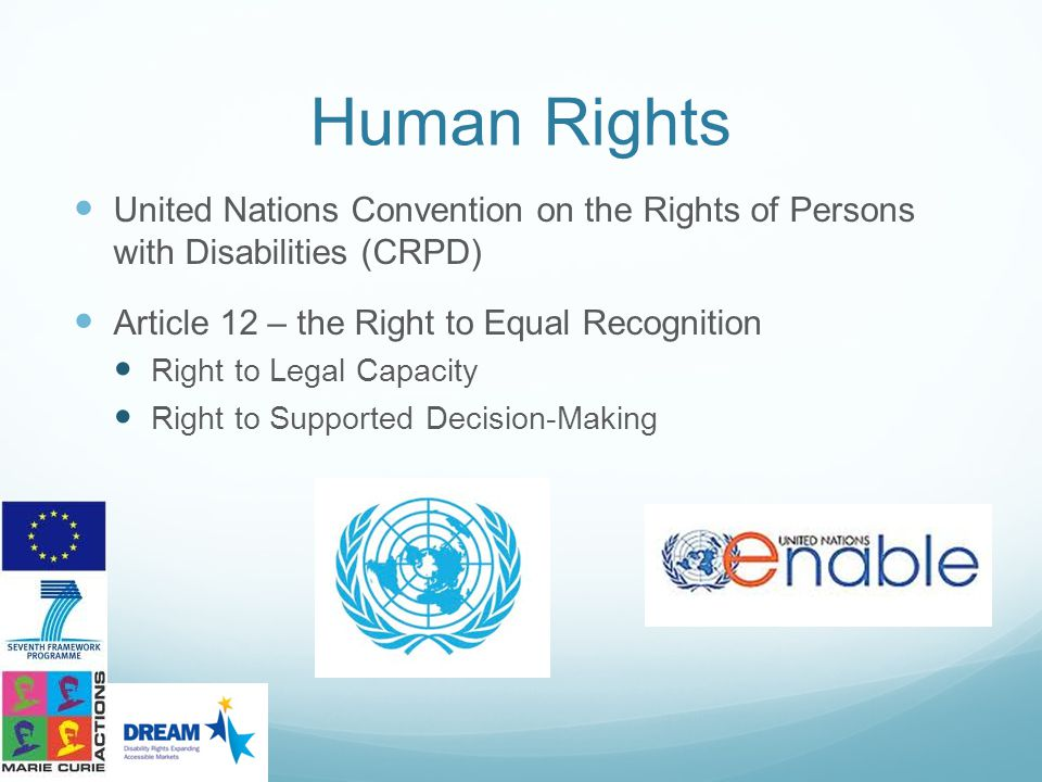 Human Rights United Nations Convention on the Rights of Persons with Disabilities (CRPD) Article 12 – the Right to Equal Recognition.
