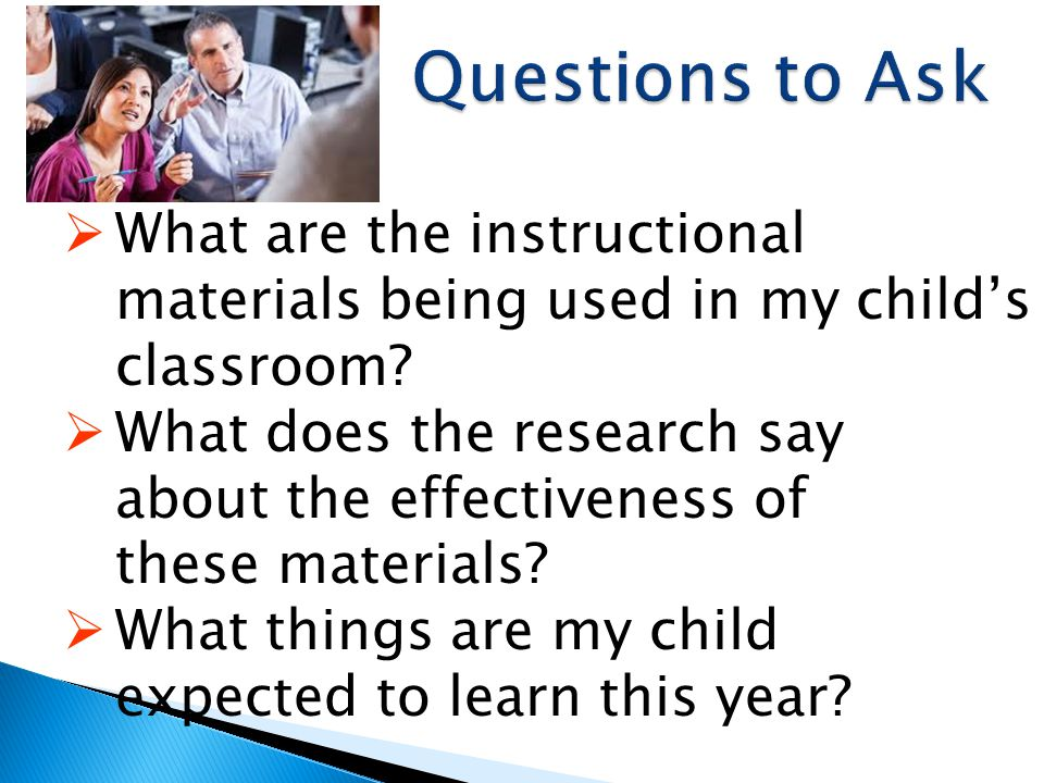 Questions to Ask What are the instructional materials being used in my child's classroom What does the research say.