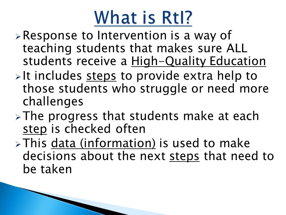 What is RtI Response to Intervention is a way of teaching students that makes sure ALL students receive a High-Quality Education.