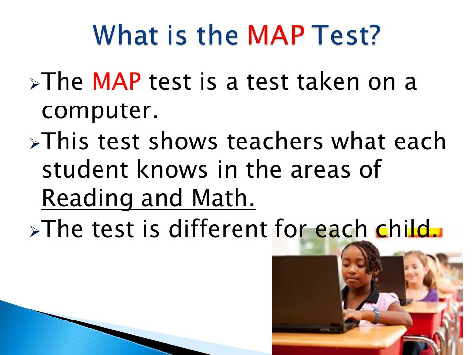 What is the MAP Test The MAP test is a test taken on a computer.