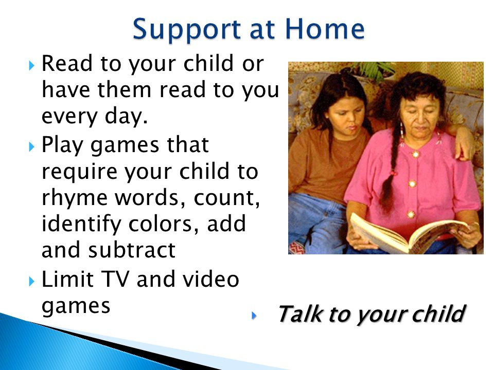 Support at Home Read to your child or have them read to you every day.