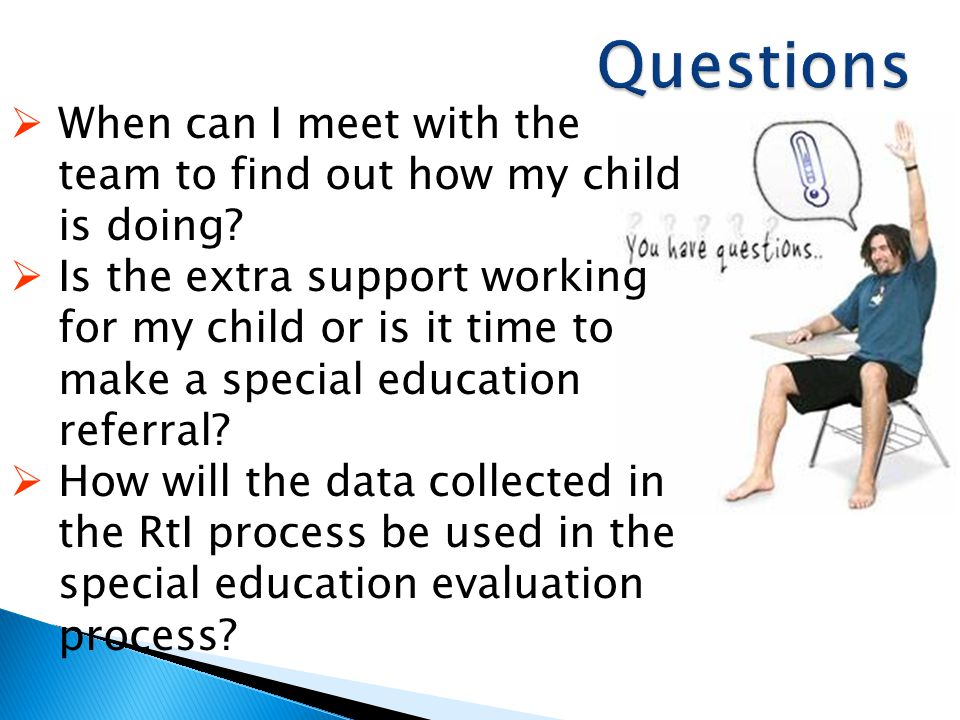 Questions When can I meet with the team to find out how my child is doing