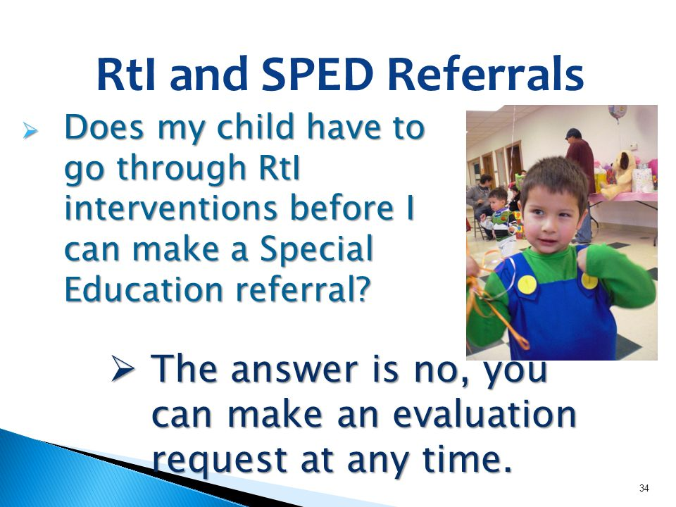 RtI and SPED Referrals Does my child have to go through RtI interventions before I can make a Special Education referral