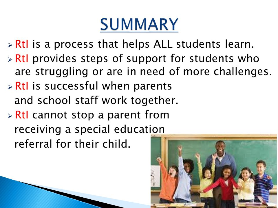 SUMMARY RtI is a process that helps ALL students learn.