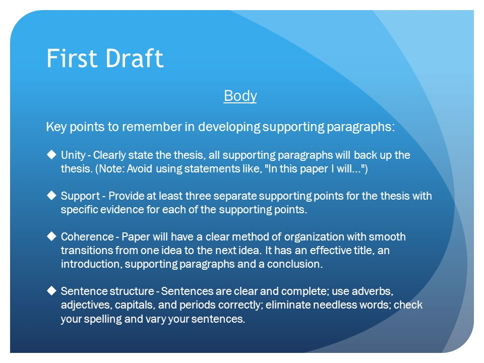 First Draft Body. Key points to remember in developing supporting paragraphs: