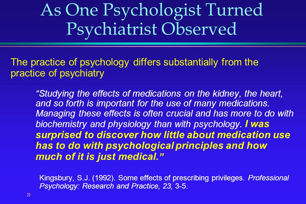 As One Psychologist Turned Psychiatrist Observed