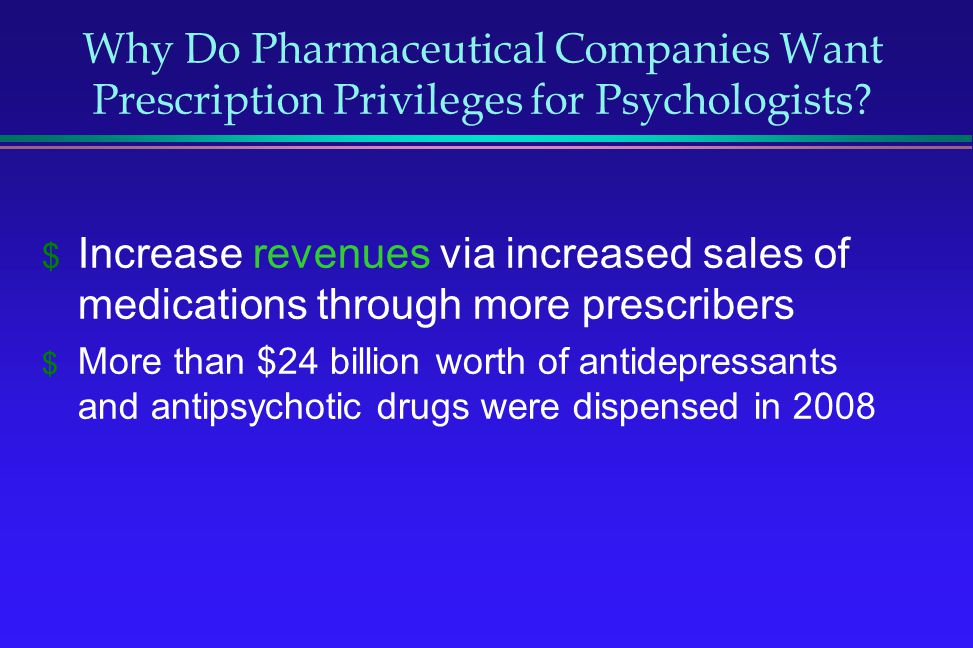 Why Do Pharmaceutical Companies Want Prescription Privileges for Psychologists