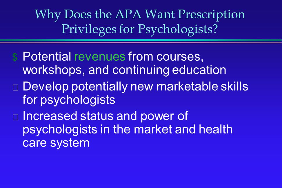Why Does the APA Want Prescription Privileges for Psychologists