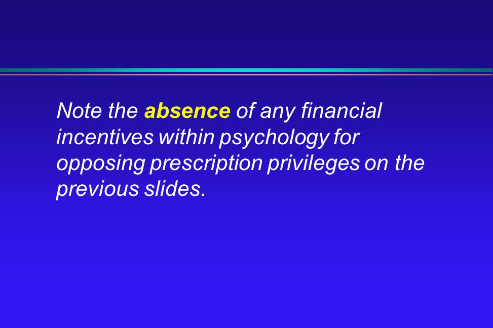 Note the absence of any financial incentives within psychology for opposing prescription privileges on the previous slides.