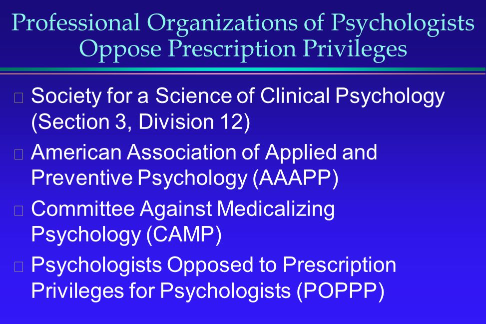 Professional Organizations of Psychologists Oppose Prescription Privileges