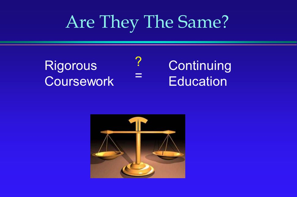 Are They The Same = Rigorous Coursework Continuing Education