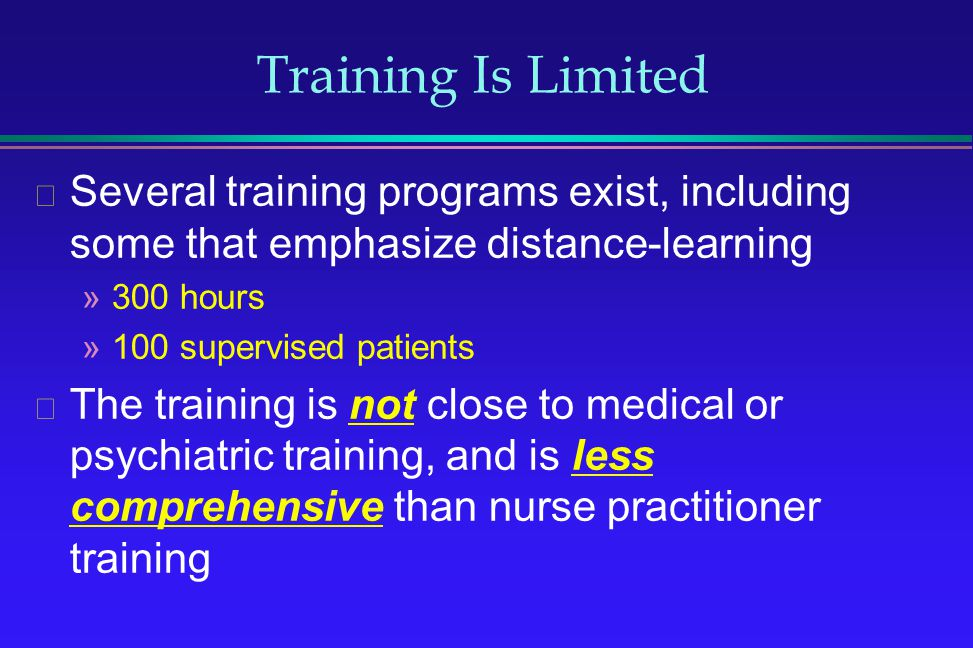 Training Is Limited Several training programs exist, including some that emphasize distance-learning.