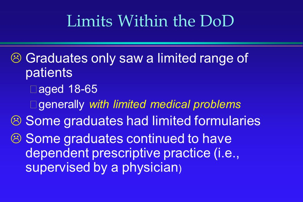 Limits Within the DoD Graduates only saw a limited range of patients