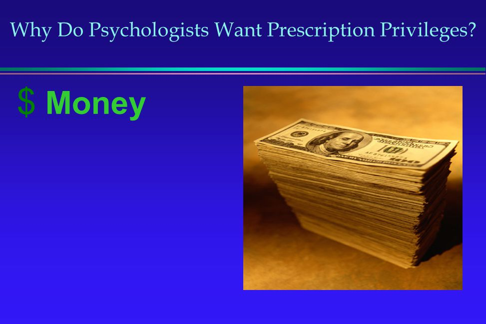 Why Do Psychologists Want Prescription Privileges