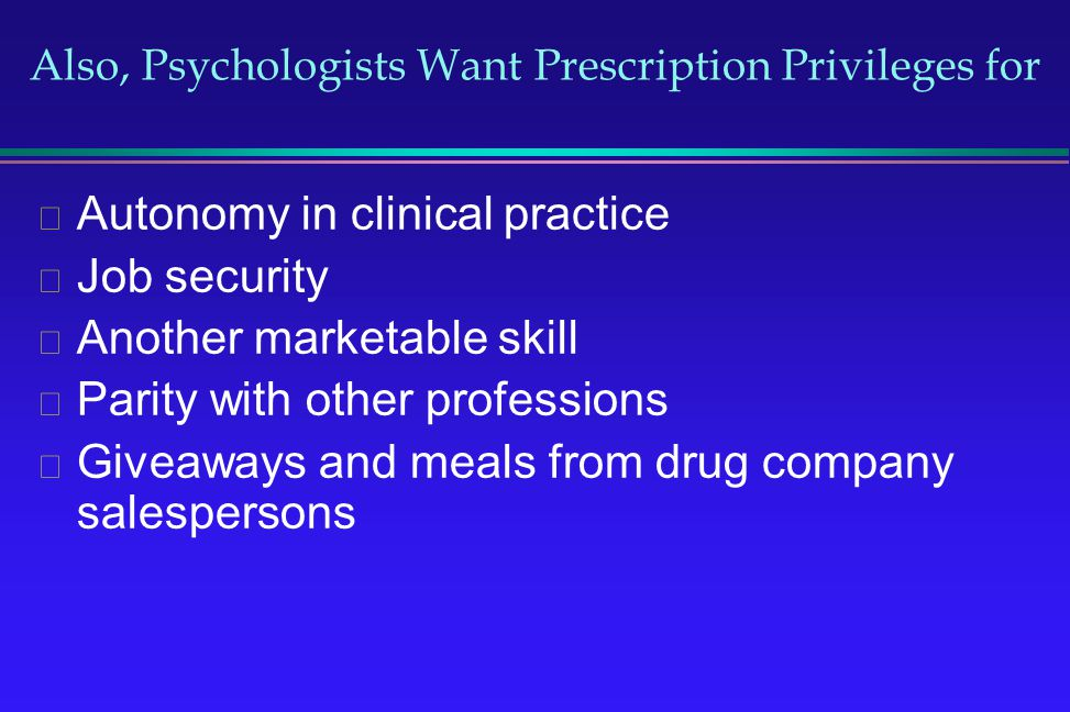 Also, Psychologists Want Prescription Privileges for