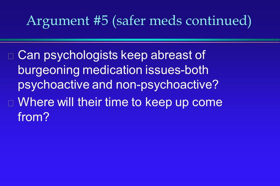 Argument #5 (safer meds continued)