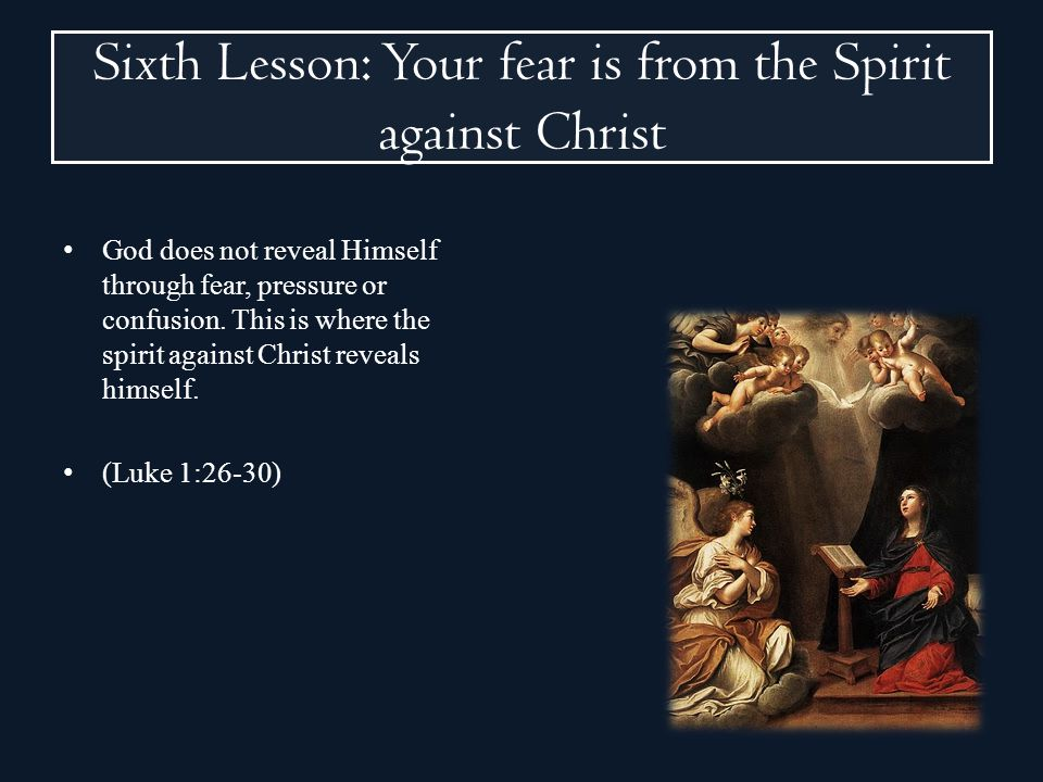 Sixth Lesson: Your fear is from the Spirit against Christ