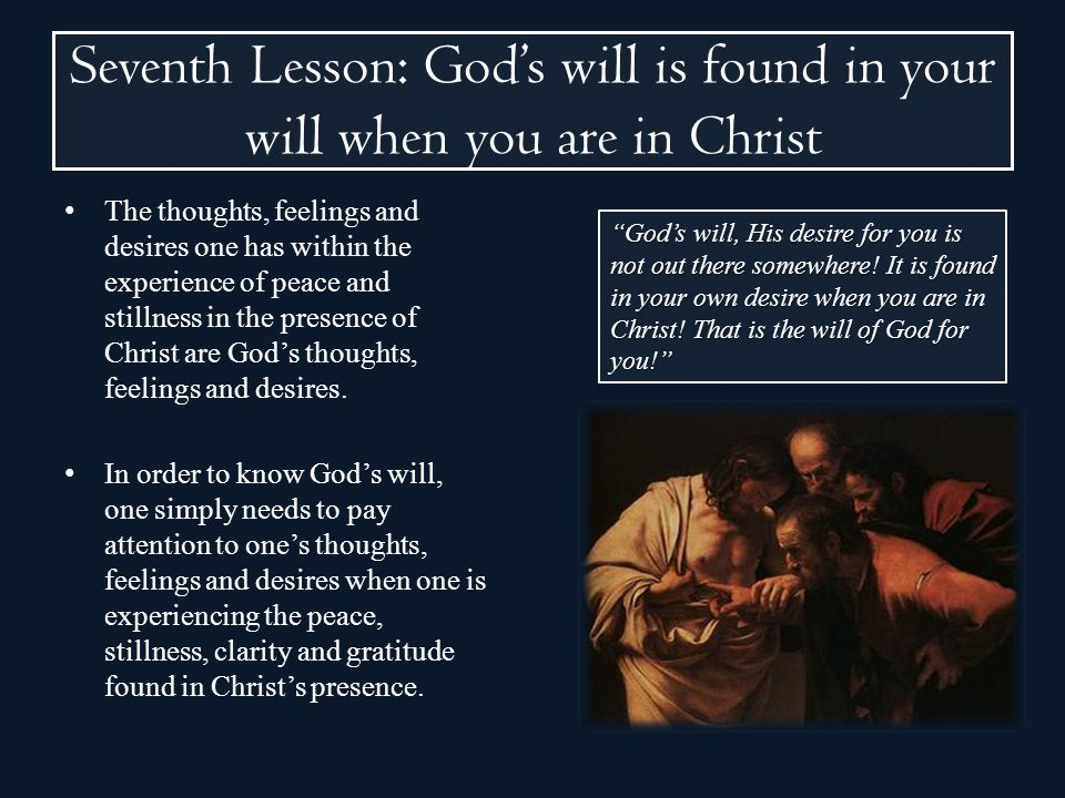 Seventh Lesson: God's will is found in your will when you are in Christ