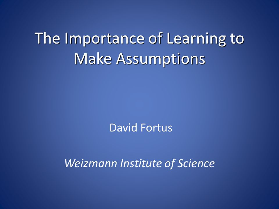 The Importance of Learning to Make Assumptions