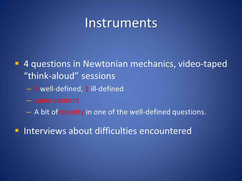 Instruments 4 questions in Newtonian mechanics, video-taped think-aloud sessions. 3 well-defined, 1 ill-defined.