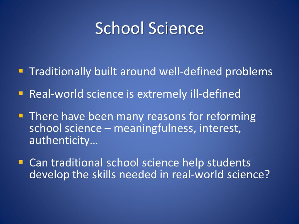 School Science Traditionally built around well-defined problems