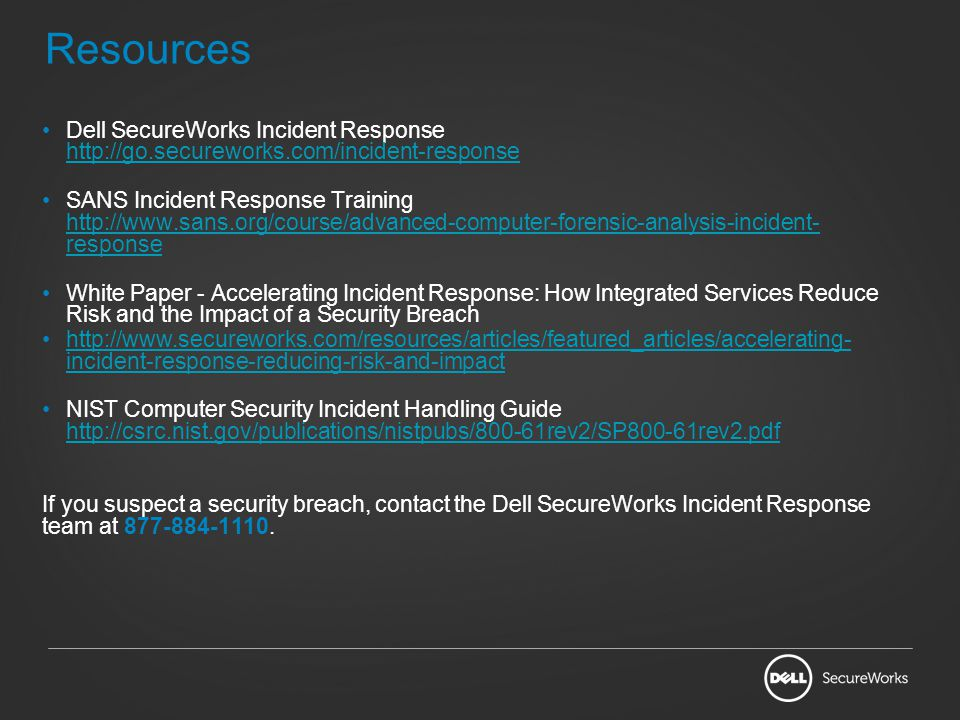 Resources Dell SecureWorks Incident Response http://go.secureworks.com/incident-response.