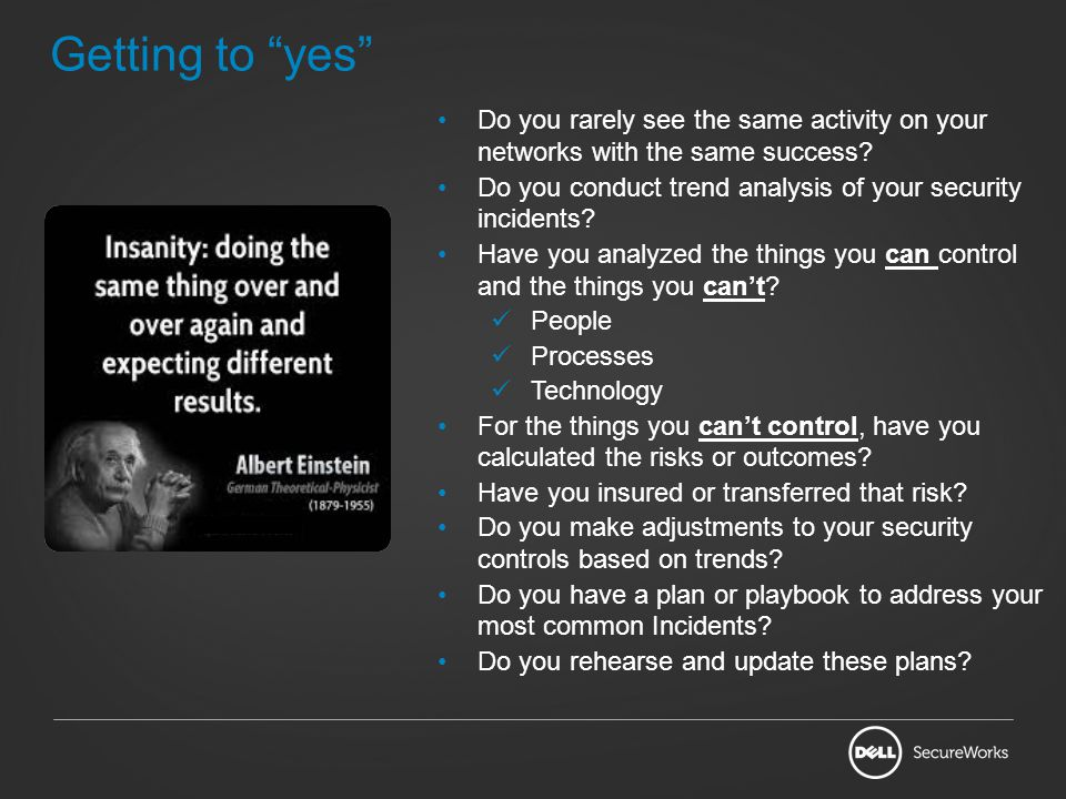 Getting to yes Do you rarely see the same activity on your networks with the same success