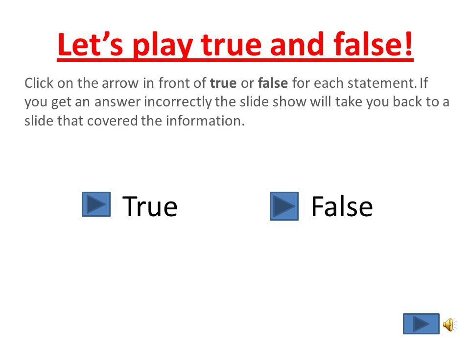 Let's play true and false!