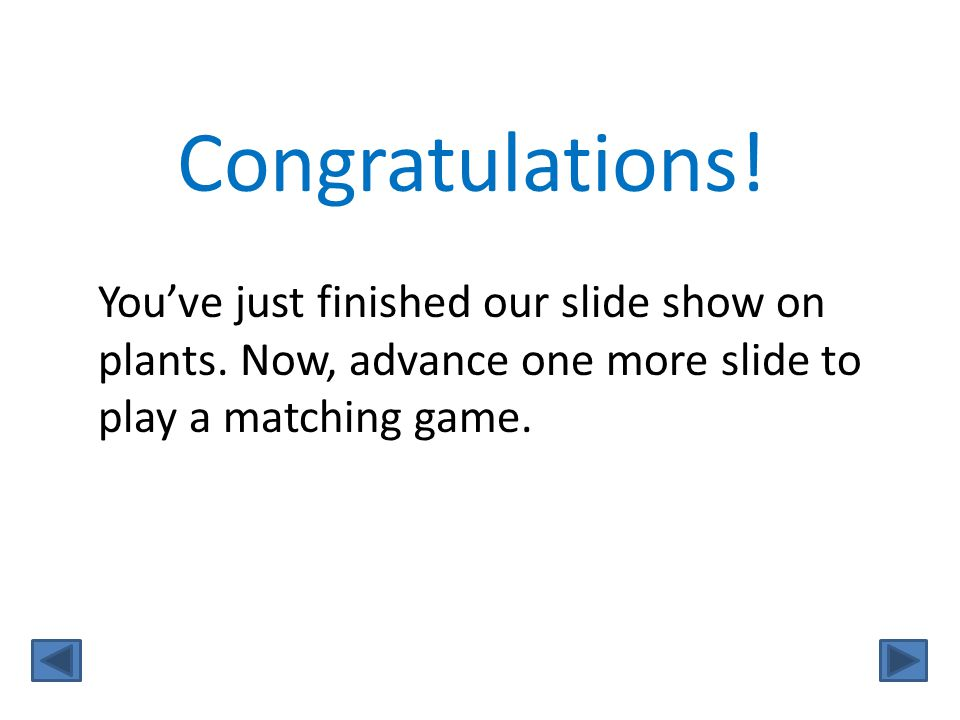 Congratulations. You've just finished our slide show on plants.