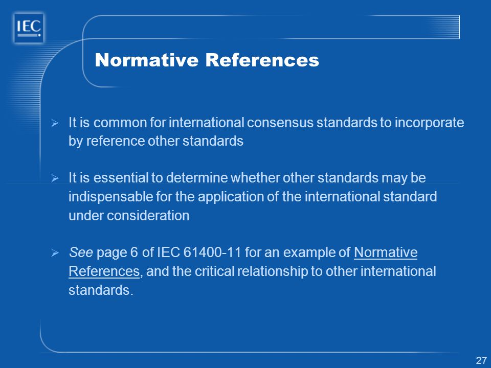 Normative References It is common for international consensus standards to incorporate by reference other standards.