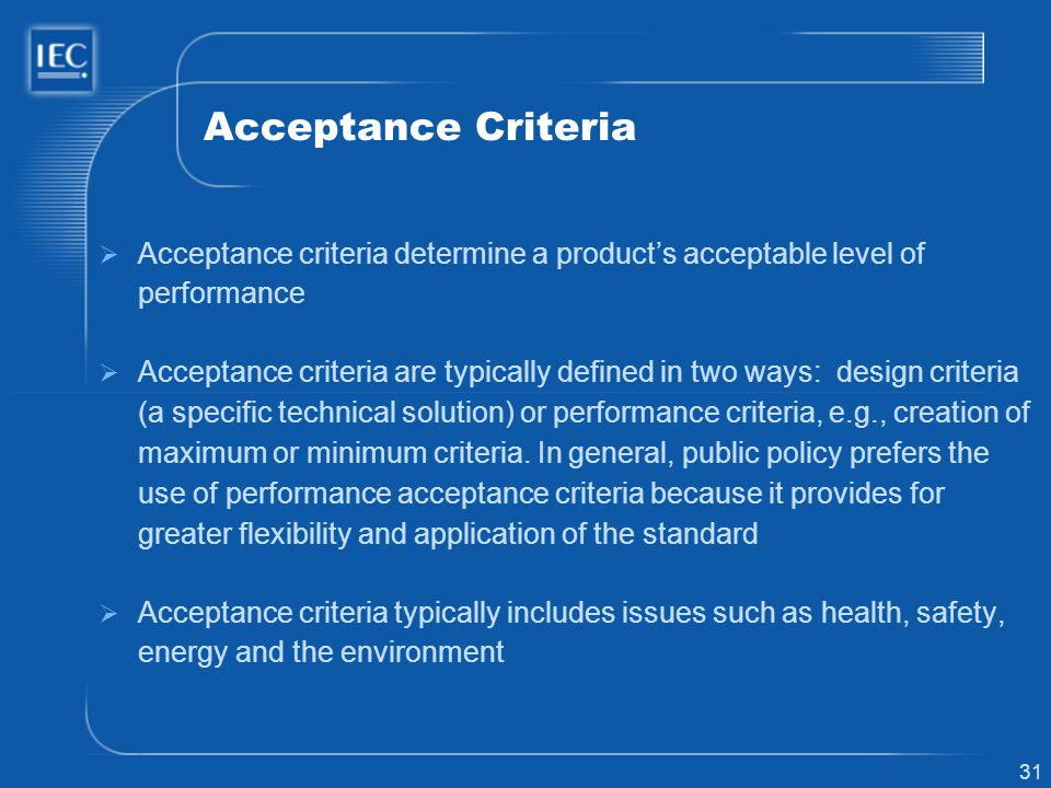 Acceptance Criteria Acceptance criteria determine a product's acceptable level of performance.