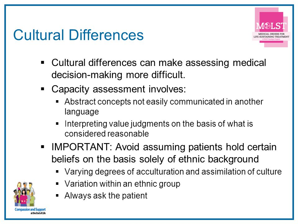 Cultural Differences Cultural differences can make assessing medical decision-making more difficult.