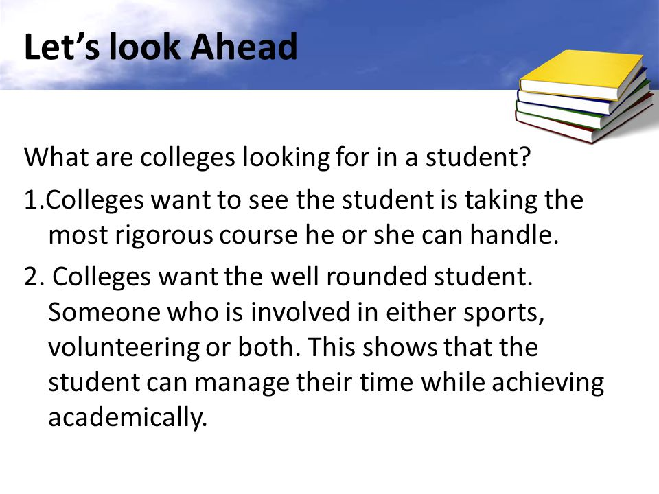 Let's look Ahead What are colleges looking for in a student